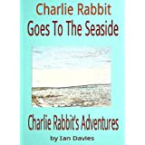 Charlie Rabbit Goes To The Seaside (Charlie Rabbit's Adventures)by Ian Davies