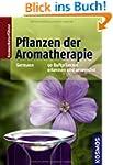 Pflanzen der Aromatherapie: 90 Duftpf...