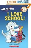 Scholastic Reader Level 1: Noodles: I Love School: I Love School!