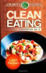 Clean Eating Cookbook: Vol. 2 Lunch R...