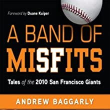 A Band of Misfits: Tales of the 2010 San Francisco Giants (       UNABRIDGED) by Andrew Baggarly Narrated by Brian Troxell