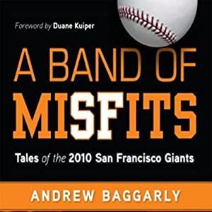 A Band of Misfits: Tales of the 2010 San Francisco Giants | [Andrew Baggarly]