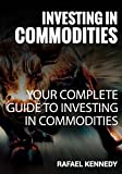 Investment In Commodities: Your Complete Guide To  Investing In Commodities (English Edition)