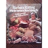 """Mein neues Kochbuch - Schlemmereien aus der Vollwertk�chevon """"Barbara R�tting"""""""