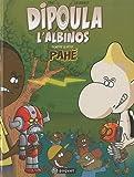 Dipoula l'albinos, Tome 2 : Dipoula l'albinos contre le petit Pahé