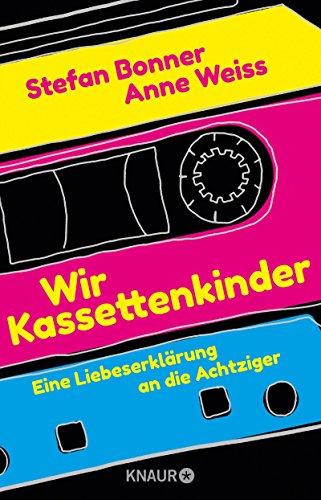 Wir Kassettenkinder: Eine Liebeserklärung an die Achtziger das Buch von Stefan Bonner - Preise vergleichen & online bestellen