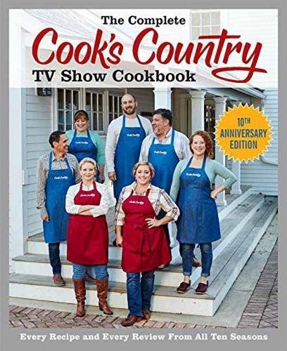 Book Cover: The Complete Cook's Country TV Show Cookbook 10th Anniversary Edition: Every Recipe and Every Review From All Ten Seasons