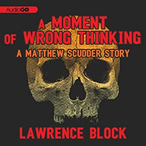 A Moment of Wrong Thinking: A Matthew Scudder Story, Book 9 | [Lawrence Block]