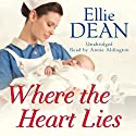 Where the Heart Lies (       UNABRIDGED) by Ellie Dean Narrated by Annie Aldington