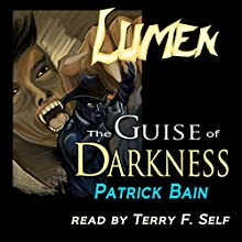 Lumen: The Guise of Darkness Audiobook by Patrick Bain Narrated by Terry F. Self