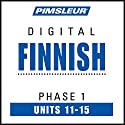 Finnish Phase 1, Unit 11-15: Learn to Speak and Understand Finnish with Pimsleur Language Programs Audiobook by  Pimsleur Narrated by  Pimsleur