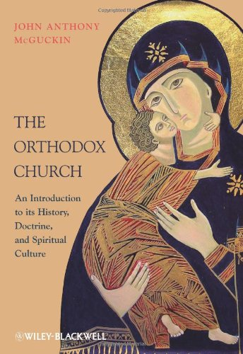 The Orthodox Church: An Introduction to its History, Doctrine, and Spiritual Culture, John Anthony McGuckin