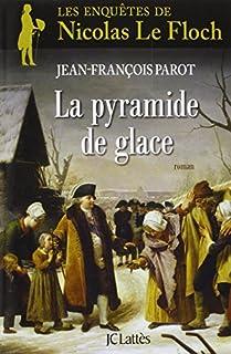 La pyramide de glace : Les enquêtes de Nicolas Le Floch, commissaire au Châtelet, Parot, Jean-François