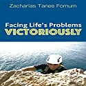 Facing Life's Problems Victoriously Audiobook by Zacharias Tanee Fomum Narrated by Michelle Murillo