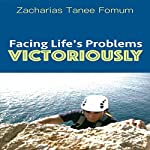 Facing Life's Problems Victoriously | Zacharias Tanee Fomum