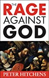 The Rage Against God: Why Faith is the Foundation of Civilisation