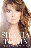 From This Moment On by Twain, Shania (2011) Hardcover