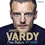 Jamie Vardy: The Boy from Nowhere: My Story | Jamie Vardy