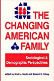 img - for The Changing American Family: Sociological and Demographic Perspectives book / textbook / text book