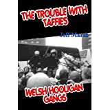 Trouble with Taffies, The: Welsh Hooligan Gangsby Jeff Marsh