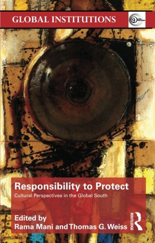 Responsibility to Protect: Cultural Perspectives in the Global South (Global Institutions)