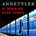 If Morning Ever Comes (       UNABRIDGED) by Anne Tyler Narrated by Jennifer Van Dyck