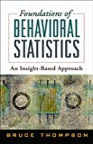 Foundations of Behavioral Statistics: An Insight-Based Approach