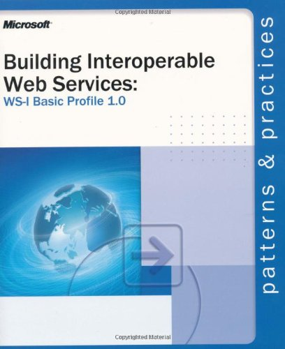 Building Interoperable Web Services: Ws-I Basic Profile 1.0 (Patterns & Practices)