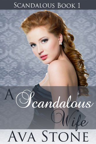 A Scandalous Wife (Scandalous Series, BOOK 1) by Ava Stone