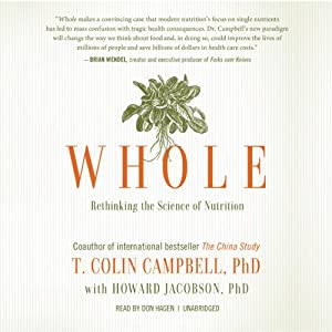 Whole: Rethinking the Science of Nutrition | [T. Colin Campbell, Howard Jacobson]