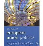 European Union Politics (Palgrave Foundations) (0230577075) by McCormick, John