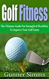 Golf Fitness (Golf Instruction, Improve Your Swing, Perfect Swing, Golf Fitness Training, Improving Flexibility): The Ultimate Guide for Strength & Flexibility ... improving strength and flexibility)