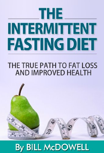 The Intermittent Fasting Diet: The True Path to Fat Loss and Improved Health: Lose Fat, Lower Your Cholesterol, Detox Your Body, Rejuvenate Your Brain and Eat in a More Natural Way !