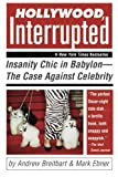 img - for Hollywood, Interrupted: Insanity Chic in Babylon -- The Case Against Celebrity 1st edition by Breitbart, Andrew, Ebner, Mark (2005) Paperback book / textbook / text book