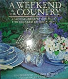 A Weekend in the Country: Seasonal Recipes and Ideas for Relaxed Entertaining (0139517812) by Scott, Sally Anne