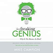 I'm a Freaking GENIUS: Why Is This Business so Hard? (       UNABRIDGED) by Mike Campion Narrated by Mike Campion