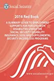 img - for The Red Book 2016: A summary guide to employment supports for persons with disabilities under the Social Security Disability Insurance (SSDI) and Supplemental Security Income (SSI) programs. book / textbook / text book