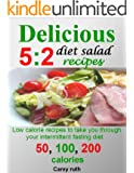 Delicious 5:2 diet salads recipes:low calorie recipes to take you through your intermittent fasting diet; 50, 100, and 200 calories (English Edition)