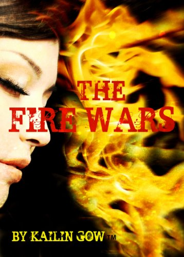 Kindle Nation Reader Alert: 4 Straight 5-Star Reviews for Kailin Gow's THE FIRE WARS - If you loved Katniss Everdeen, Lisbeth Salander,  and Arizona Darley, it's time to say hello to Mackenzy Evers