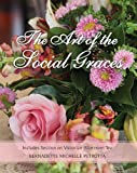 img - for The Art of the Social Graces: (NEW REVISED SECOND EDITION WITH ELEGANT TABLE SETTINGS) (Learn the essentials of Etiquette, Manners, Invitations, Entertaining, ... (Etiquette Series, Volume 1) book / textbook / text book