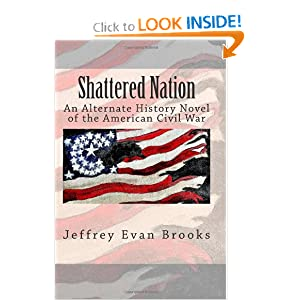 Shattered Nation: An Alternate History Novel of the American Civil War by Jeffrey Brooks