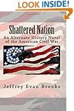Shattered Nation: An Alternate History Novel of the American Civil War