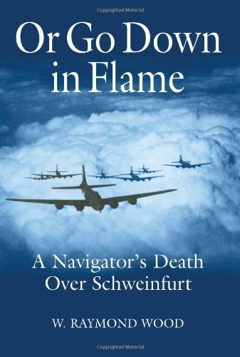 Or Go Down in Flame: A Navigator's Death Over Schweinfurt