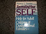 Recreating Your Self: Help for Adult Children of Dysfunctional Families (0393028429) by Napier, Nancy J.