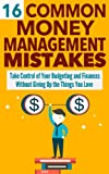 img - for 16 Common Money Management Mistakes: Take Control of Your Budgeting and Finances Without Giving Up the Things You Love (Money Management And Budgeting- Personal Money Management Series) book / textbook / text book