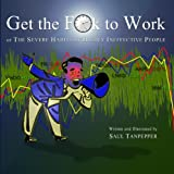 Get the F**k to Work ~ Saul Tanpepper