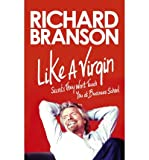 Sir Richard Branson Like a Virgin Secrets They Won't Teach You at Business School by Branson, Sir Richard ( Author ) ON Jun-07-2012, Paperback
