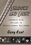 Shadows and Light: Journeys with Outlaws in Revolutionary Hollywood