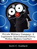 img - for Private Military Company: A Legitimate International Entity Within Modern Conflict book / textbook / text book