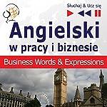 Angielski w pracy i biznesie: Business Words & Expressions - Poziom B2-C1 (Sluchaj & Ucz sie) | Dorota Guzik